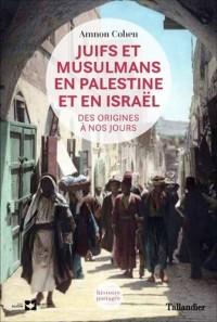 Juifs et musulmans en Palestine : Des origines à nos jours