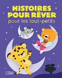 Histoires pour les tout petits: Histoires pour rêver pour les tout-petits - Dès 18 mois