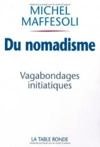 Du nomadisme : Vagabondages initiatiques