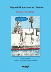 L'énigme de l'humanité en l'homme : Hommage à Robert Legros