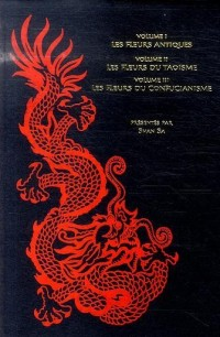 Les Fleurs de la Pensée Chinoise Coffret en 3 volumes : Tome 1 : Les fleurs antiques ; Tome 2 : Les fleurs du Taoïsme ; Tome 3 : Les fleurs du confucianisme