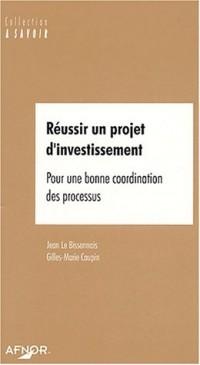 Réussir un projet d'investissement. Pour une bonne coordination des processus
