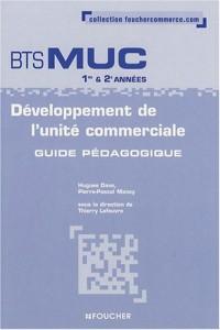 Développement de l'unité commerciale BTS MUC 1e et 2e années : Guide pédagogique