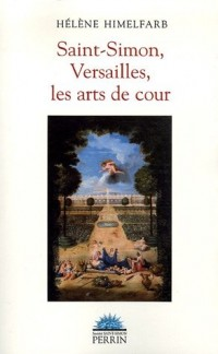 Saint-Simon, Versailles, les arts de cour