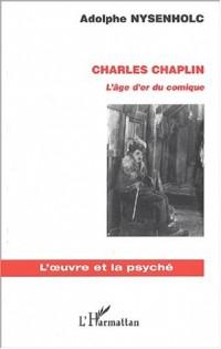 Charles Chaplin. L'âge d'or du comique