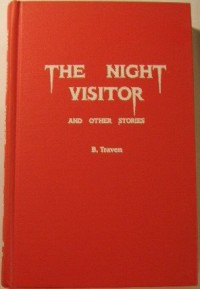 The night visitor, and other stories [by] B. Traven. Introd. by Charles Miller