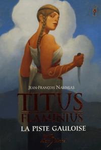 Titus Flaminius : La Piste gauloise