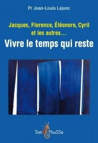 Jacques, Florence, Eleonore, Cyril et les Autres. Vivre le temps qui reste