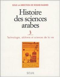 Histoire des sciences arabes : Tome 3, Technologie, alchimie et sciences de la vie