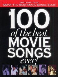 100 Of The Best Movie Songs Ever!. Partitions pour Piano, Chant et Guitare