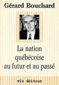 LA NATION QUEBECOISE AU FUTUR ET AU PASSE