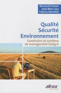 Qualité Sécurité Environnement : Constuire un système de management intégré