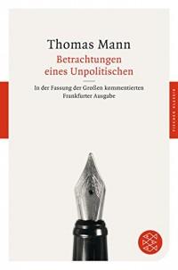 Betrachtungen eines Unpolitischen: In der Fassung der Großen kommentierten Frankfurter Ausgabe
