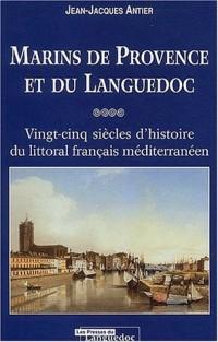 Marins de Provence et du Languedoc : Vingt-cinq siècles d'histoire du littoral français méditerranéen