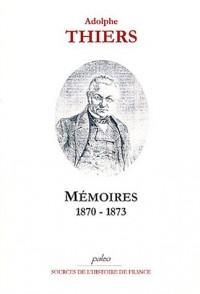 Mémoires 1870-1873 : Voyage diplomatique, Proposition d'un Armistice, Préliminaires de la Paix, Présidence de la République