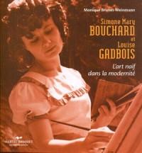 Simone Mary Bouchard et Louise Gadbois. l'Art Naif Dans Modernite