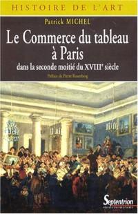 Le Commerce du tableau à Paris dans la seconde moitié du XVIIIe siècle : Acteurs et pratiques