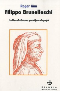 Filippo Brunelleschi: Le dôme de Florence, paradigme du projet