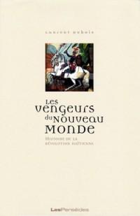 Les vengeurs du Nouveau Monde : Histoire de la révolution haïtienne