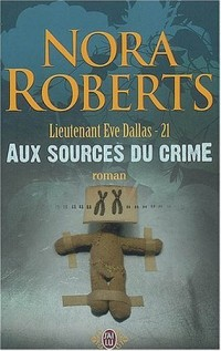 Lieutenant Eve Dallas, Tome 21 : Aux sources du crime