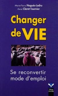 Changer de vie : Se reconvertir, mode d'emploi