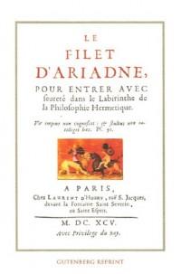 Le Filet d'Ariadne : Pour entrer avec seureté dans le Labyrinthe de la Philosophie Hermétique Précédé de Variations alchimiques sur le symbole et le mythe du labyrinthe