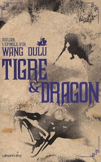 Tigre et Dragon, Tome 4 : Xiulian, l'épingle d'or