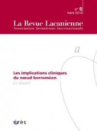La Revue Lacanienne, N°6, Mars 2010 : Les implications cliniques du noeud borroméen