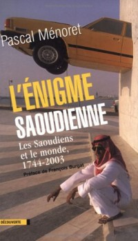 L'Enigme saoudienne : Les Saoudiens et le monde, 1744-2003