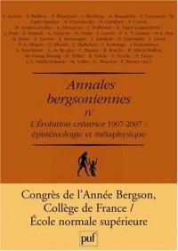Annales bergsoniennes : Tome 4, L'évolution créatrice 1907-2007 Epistémologie et métaphysique