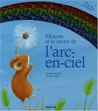Mousse et le secret de l'arc-en-ciel