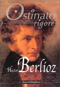 Ostinato rigore - Revue international d'études musicales, numéro 21 : Hector Berlioz