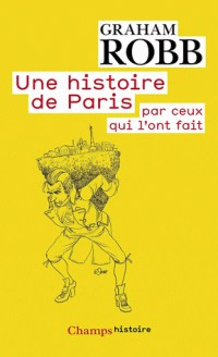 Une histoire de Paris : Par ceux qui l'ont fait