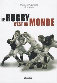 Le rugby, c'est un monde : Bordeaux, Musée d'Aquitaine, 5 septembre-31 décembre 2007