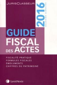 Guide fiscal des actes : Deuxième semestre 2016