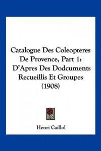 Catalogue Des Coleopteres de Provence, Part 1: D'Apres Des Dodcuments Recueillis Et Groupes (1908)
