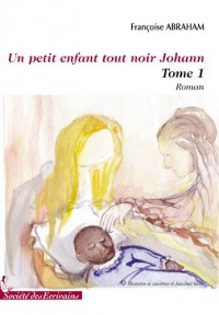 UN PETIT ENFANT TOUT NOIR, JOHANN - TOME I