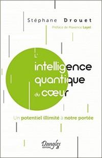 L'intelligence quantique du coeur - Un potentiel illimité à notre portée