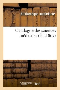 Catalogue des Sciences Médicales  ed 1865