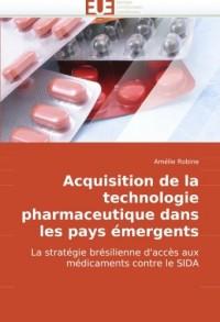 Acquisition de la technologie pharmaceutique dans les pays émergents: La stratégie brésilienne d'accès aux médicaments contre le SIDA