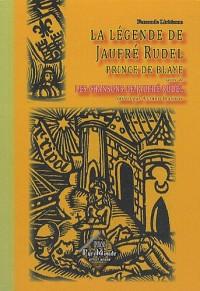 La légende de Jaufré Rudel, prince de Blaye, suivi de : les chansons de J. Rudel
