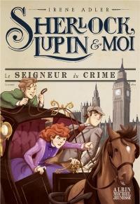 Le Seigneur du crime T10: Sherlock, Lupin & moi - tome 10