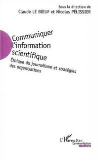 Communiquer l'information scientifique : Ethique du journalisme et stratégies des organisations