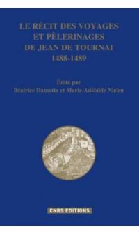 Le récit des voyages et pèlerinages de Jean de Tournai - 1488-1489
