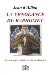 LA VENGEANCE DU BAPHOMET: Sept ans après la quête du trésor du Temple