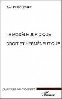 Modele juridique droit et hermeneutique (le)