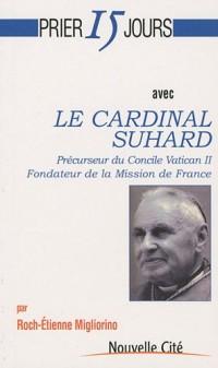 Prier 15 jours avec le cardinal Suhard - Précurseur du concile Vatican II, Fondateur de la Mission de France