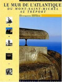 Le mur de l'Atlantique : Du Mont-St-Michel au Tréport