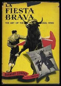 LA FIESTA BRAVA : THE ART OF THE BULL RING