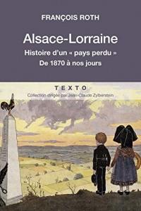 Alsace-Lorraine, histoire d'un pays perdu
